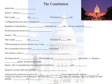 The Constitution Article One - ______________________ Section 2: House of _______________ Term Length _____ Age ________US Citizen for ________ years #