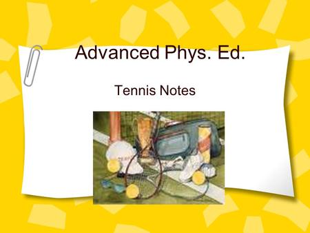 Advanced Phys. Ed. Tennis Notes General Info. Tennis can be played with wither two or four players. Points are scored by serving and placing the ball.