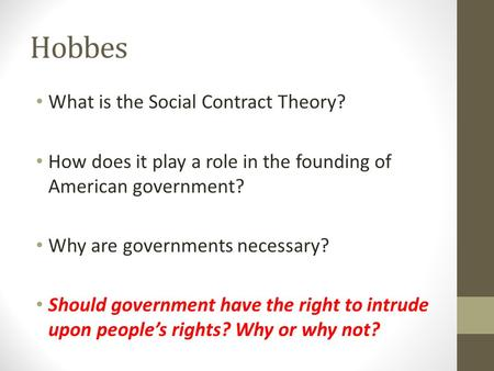 Hobbes What is the Social Contract Theory? How does it play a role in the founding of American government? Why are governments necessary? Should government.