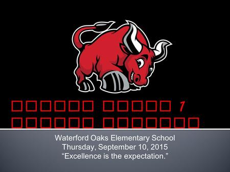 "Waterford Oaks Elementary School Thursday, September 10, 2015 ""Excellence is the expectation."""
