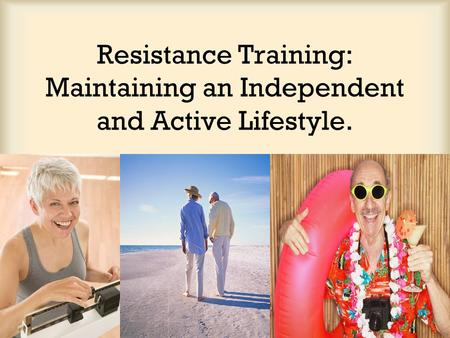 Resistance Training: Maintaining an Independent and Active Lifestyle.