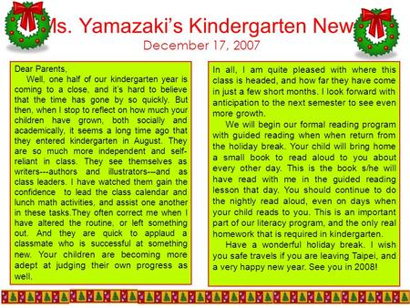 Ms. Yamazaki's <strong>Kindergarten</strong> News December 17, 2007 Dear Parents, Well, one half of our <strong>kindergarten</strong> year is coming to a close, and it's hard to believe.