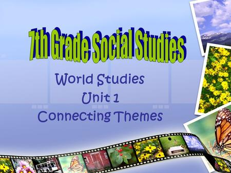 World Studies Unit 1 Connecting Themes