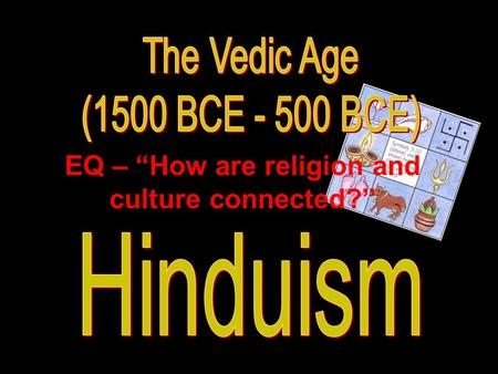 "EQ – ""How are religion and culture connected?"" Basics of Hinduism religion of the majority of people in India and Nepal (80%) over 900 million people."
