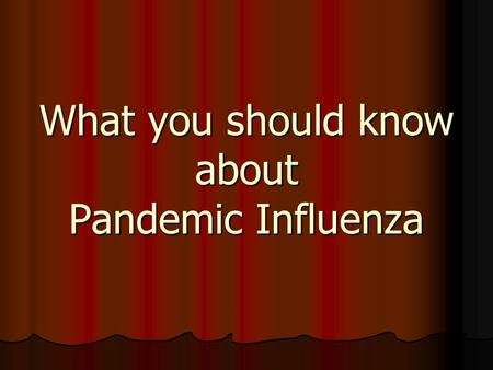 "What you should know about Pandemic Influenza ""DON'T YOU THINK YOU'RE TAKING THIS INFLUENZA TOO SERIOUSLY?"""