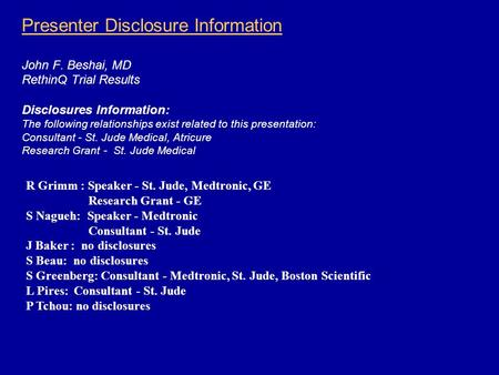 Presenter Disclosure Information John F. Beshai, MD RethinQ Trial Results Disclosures Information: The following relationships exist related to this presentation: