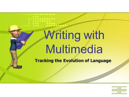 Writing with Multimedia Tracking the Evolution of Language.