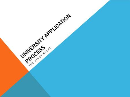UNIVERSITY APPLICATION PROCESS THE FIRST STEPS. YOUR DECISIONS Why Apply to University? Great learning experience Huge range of courses available Offers.