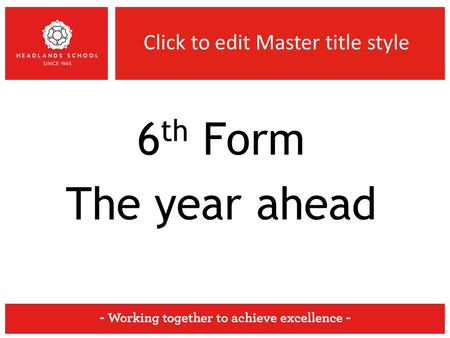 Click to edit Master title style 6 th Form The year ahead.