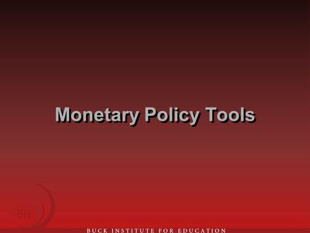 "Monetary Policy Tools. Monetary Policy Federal Reserve Act of 1913 created the Federal Reserve System –""The Fed"" provides the U.S. banking system with."