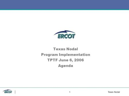 1 Texas Nodal Texas Nodal Program Implementation TPTF June 6, 2006 Agenda.