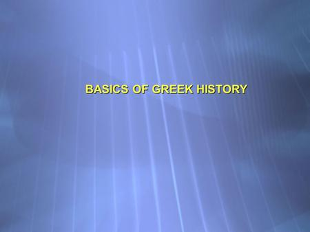 "BASICS OF GREEK HISTORY. PRE-1600 BCE or Middle Helladic Period Sometime around 2000 bce people entered""Greece"" who would develope into the historical."