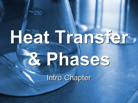 Heat Transfer & Phases Intro Chapter. Is the ability to do work and cause a change. Can be transferred. –Gases and liquids are made of molecules that.