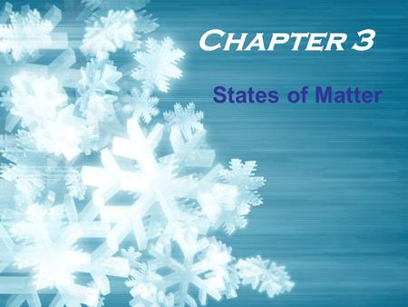 Chapter 3 States of Matter.