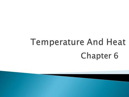 Chapter 6.  Temperature ◦ Is something hot or cold? ◦ Relative measure.