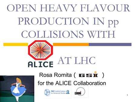 1 OPEN HEAVY FLAVOUR PRODUCTION IN pp COLLISIONS WITH AT LHC Rosa Romita ( ) for the ALICE Collaboration.