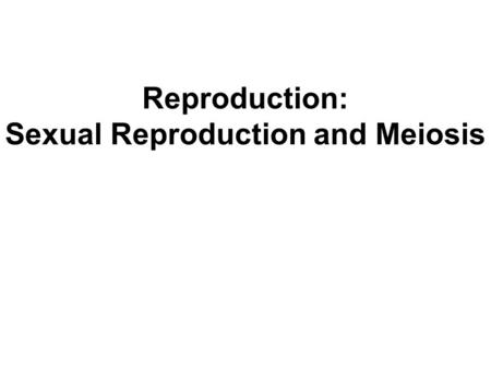 Reproduction: Sexual Reproduction and Meiosis. Objectives Compare and contrast sexual vs. asexual reproduction. Summarize and describe the events of meiosis.
