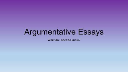 Argumentative Essays What do I need to know?. To write an argument essay, you'll need to gather evidence and present a well-reasoned argument on a debatable.