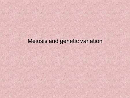 1 Meiosis and genetic variation. Introduction 2 3 Genes DNA is organized in chromosomes. –Genes have specific places on chromosomes.