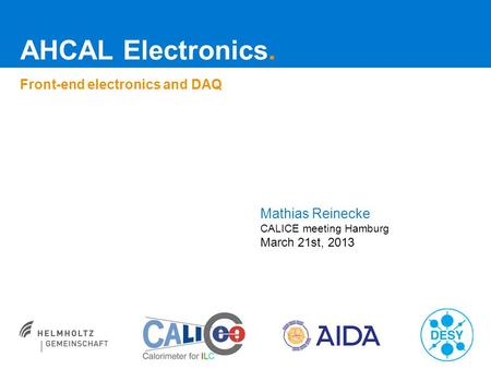 AHCAL Electronics. Front-end electronics and DAQ Mathias Reinecke CALICE meeting Hamburg March 21st, 2013.