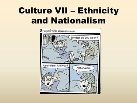 Culture VII – Ethnicity and Nationalism