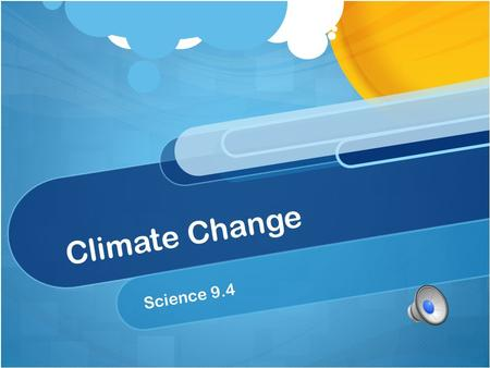 Climate Change Science 9.4 Standard Science 6.4 e Students know differences in pressure, heat, air movement and humidity results in a change in weather.