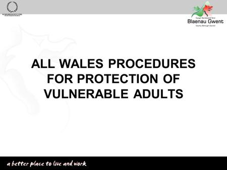 ALL WALES PROCEDURES FOR PROTECTION OF VULNERABLE ADULTS.