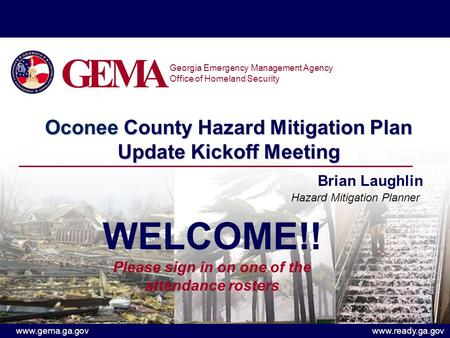 Www.gema.ga.govwww.ready.ga.gov Oconee County Hazard Mitigation Plan Update Kickoff Meeting Brian Laughlin Hazard Mitigation Planner Georgia Emergency.
