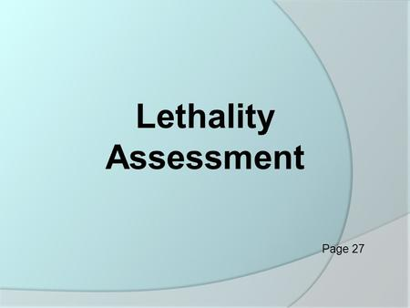 Lethality Assessment Page 27.  Has a history of domestic violence  Has access to guns  Abuses the victim in public places  Holds obsessive or possessive.