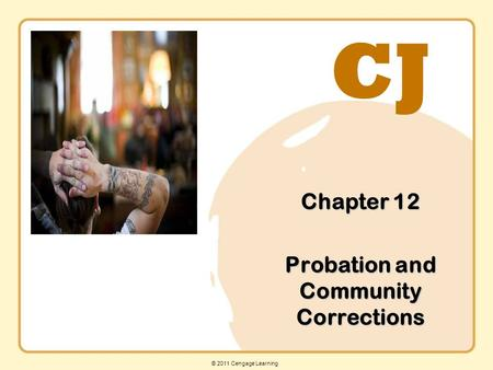 CJ © 2011 Cengage Learning Chapter 12 Probation and Community Corrections.