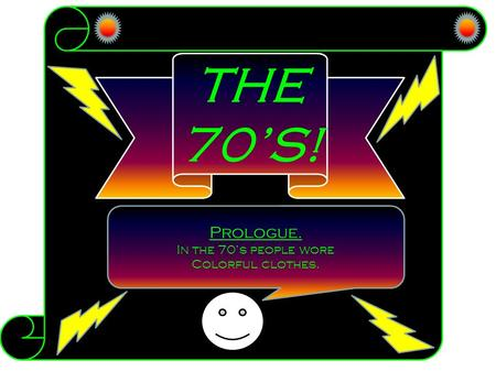 THE 70'S! Prologue. In the 70's people wore Colorful clothes.