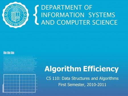 Algorithm Efficiency CS 110: Data Structures and Algorithms First Semester, 2010-2011.