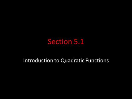 Section 5.1 Introduction to Quadratic Functions. Quadratic Function A quadratic function is any function that can be written in the form f(x) = ax² +