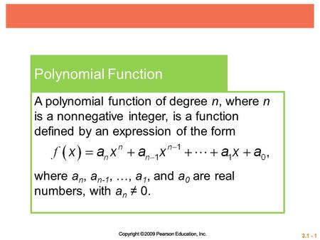 3.1 - 1 Polynomial Function A polynomial function of degree n, where n is a nonnegative integer, is a function defined by an expression of the form where.