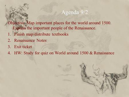 Agenda 9/2 Objective: Map important places for the world around 1500. Explain the important people of the Renaissance. 1.Finish map/distribute textbooks.
