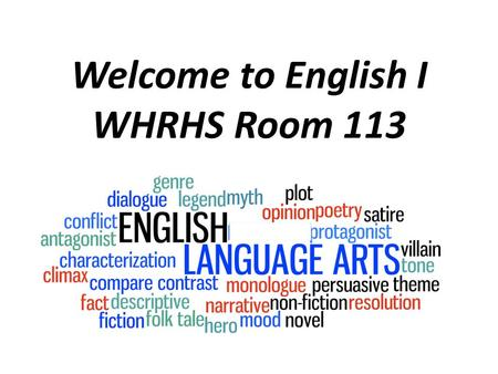 Welcome to English I WHRHS Room 113. Learning Goal: To develop and refine reading, writing, speaking, and thinking skills every day.  Engage in intense.