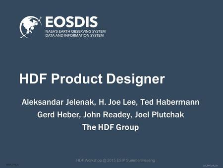 DM_PPT_NP_v01 SESIP_0715_AJ HDF Product Designer Aleksandar Jelenak, H. Joe Lee, Ted Habermann Gerd Heber, John Readey, Joel Plutchak The HDF Group HDF.