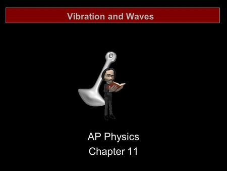 Vibration and Waves AP Physics Chapter 11.