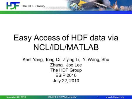 Www.hdfgroup.org The HDF Group September 28, 2010HDF/HDF-EOS Workshop XIV1 Easy Access of HDF data via NCL/IDL/MATLAB Kent Yang, Tong Qi, Ziying Li, Yi.