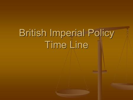 British Imperial Policy Time Line