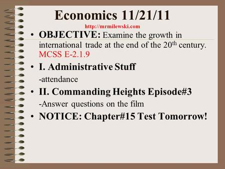 Economics 11/21/11  OBJECTIVE: Examine the growth in international trade at the end of the 20 th century. MCSS E-2.1.9 I. Administrative.
