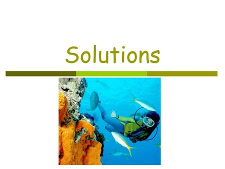 Solutions. Definitions  Solution -  Solution - homogeneous mixture Solvent Solvent - present in greater amount~ does the dissolving. Solute Solute -