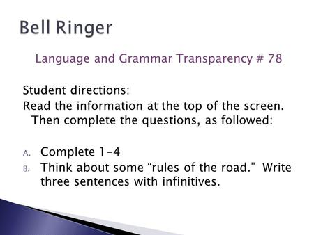 Language and Grammar Transparency # 78 Student directions: Read the information at the top of the screen. Then complete the questions, as followed: A.