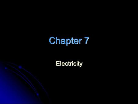 Chapter 7 Electricity. Section 1 Electricity Structure of Atoms Atoms contain the following… ParticleChargeLocation Proton+1Nucleus Neutron0Nucleus Electron.