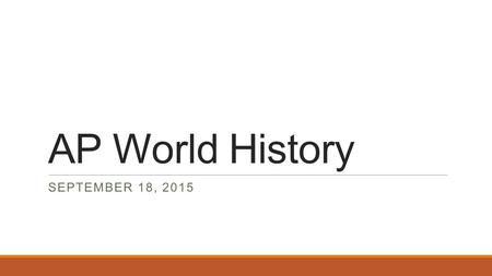 AP World History SEPTEMBER 18, 2015. Warm Up – September 18, 2015 From the time of the Roman Republic to the Pax Romana: A.Rome became increasingly democratic.