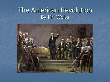 The American Revolution By Mr. Weiss. Events leading to the Revolution The Stamp Act 1765 The Stamp Act 1765 The Boston Massacre 1770 The Boston Massacre.