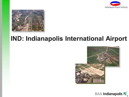 ® Indianapolis Airport Authority IND: Indianapolis International Airport.