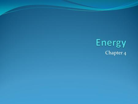 Chapter 4. The nature of energy Energy: The ability to do work or cause change All energy involves either motion or position Where are we using energy.