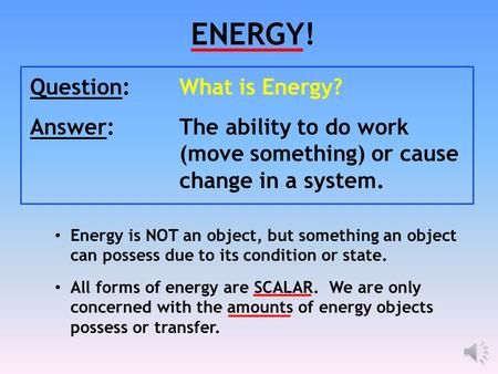 ENERGY! Question: What is Energy?