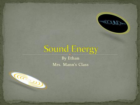 By Ethan Mrs. Mann's Class Sound is created by vibrations. Vibrations are caused by something moving back and forth. Vibrations are too fast for you.